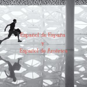 Español de España y Español de América