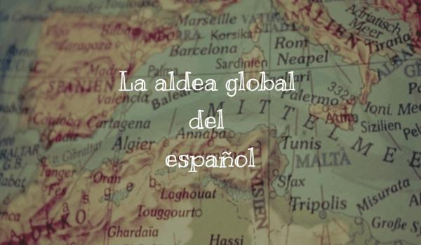 La aldea global del español