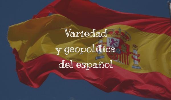 Variedad y geopolítica del español