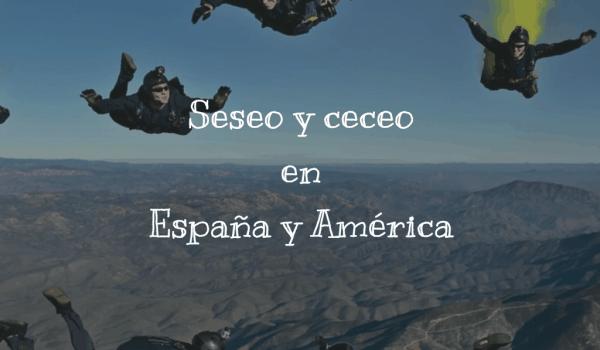 Seseo y ceceo en España y América