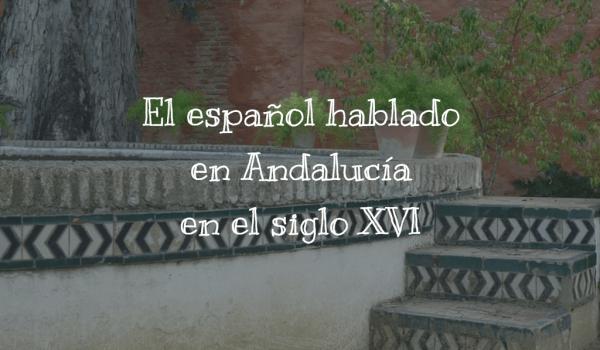 El español hablado en Andalucía en el siglo XVI