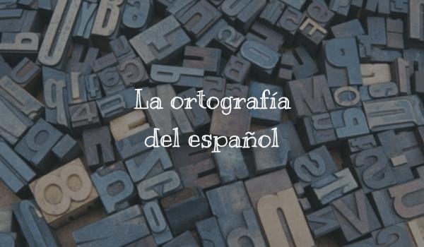 La ortografía del español