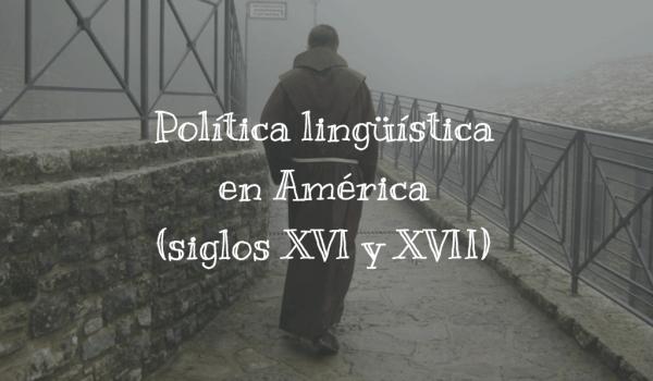 Política lingüística en América (siglos XVI y XVII)