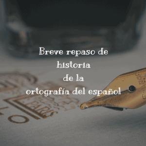 Breve repaso de historia de la ortografía del español
