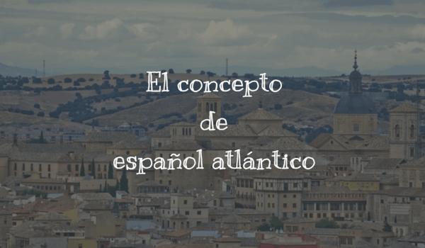 El concepto de español atlántico