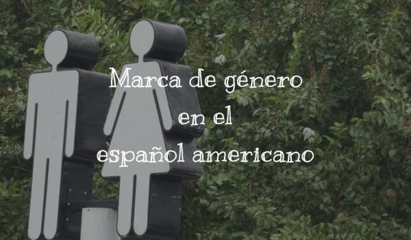 Marca de género en el español americano
