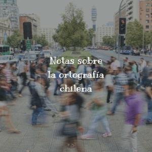 Notas sobre la ortografía chilena