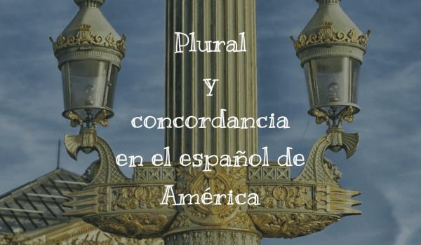 Plural y concordancia en el español de América