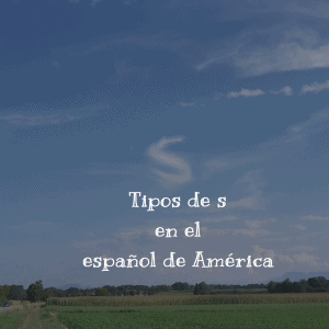 Tipos de s en el español de América