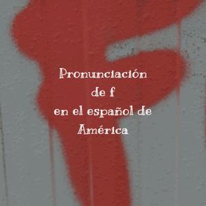 Pronunciación de f en el español de América