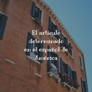 El artículo determinado en el español de América
