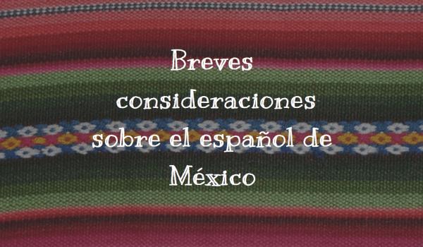 Breves consideraciones sobre el español de México