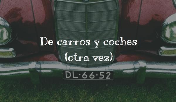 De carros y coches (otra vez)