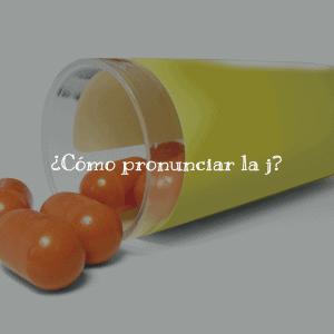 ¿Cómo pronunciar la j?