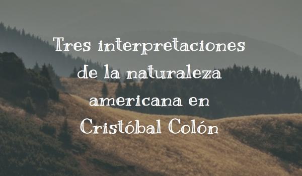 Tres interpretaciones de la naturaleza americana en Cristóbal Colón