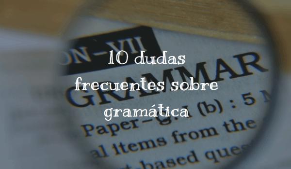 10 dudas frecuentes sobre gramática