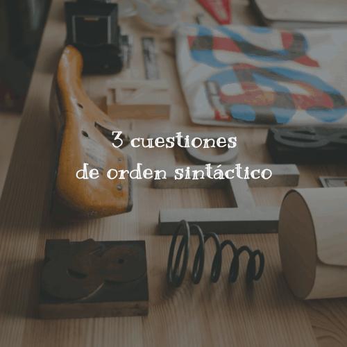 3 cuestiones de orden sintáctico