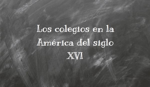 Los colegios en la América del siglo XVI