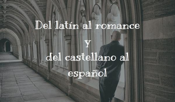 Del latín al romance y del castellano al español