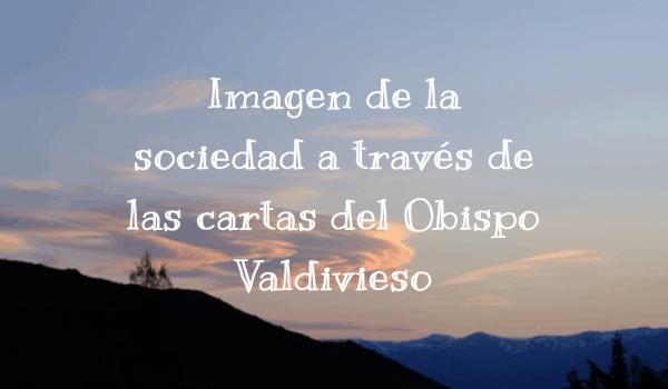 Imagen de la sociedad a través de las cartas del Obispo Valdivieso