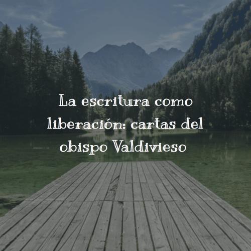 La escritura como liberación cartas del obispo Valdivieso