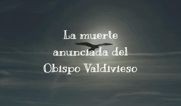 La muerte anunciada del Obispo Valdivieso