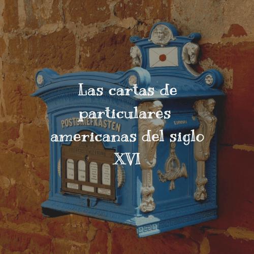Las cartas de particulares americanas del siglo XVI