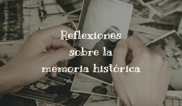 Reflexiones sobre la memoria histórica