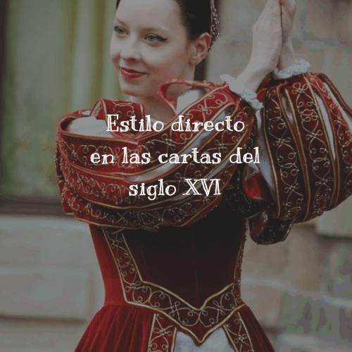 Estilo directo en las cartas del siglo XVI