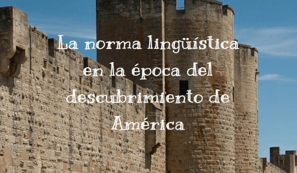 La norma lingüística en la época del descubrimiento de América