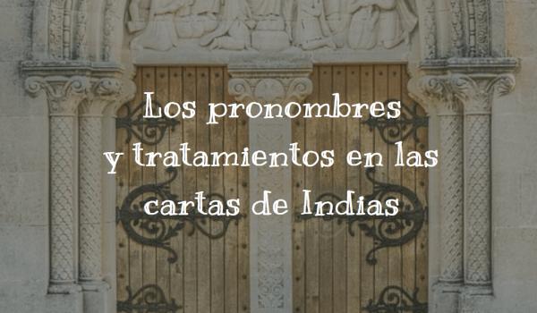 Los pronombres y tratamientos en las cartas de Indias