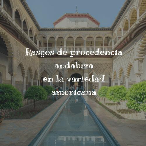Rasgos de procedencia andaluza en la variedad americana