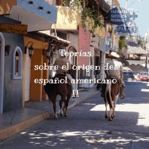 Teorías sobre el origen del español americano