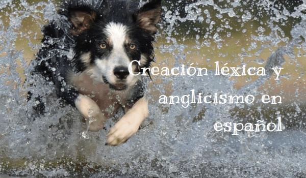 Creación léxica y anglicismo en español