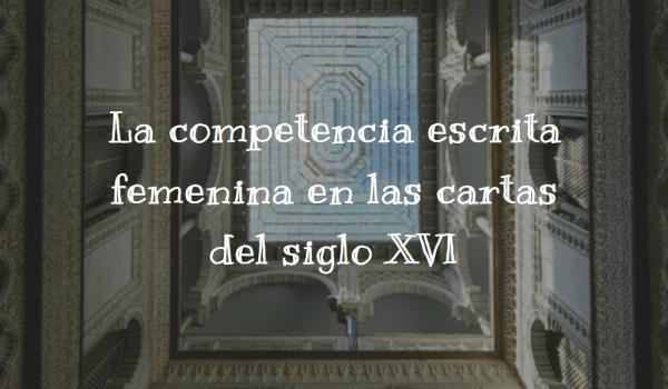 La competencia escrita femenina en las cartas del siglo XVI