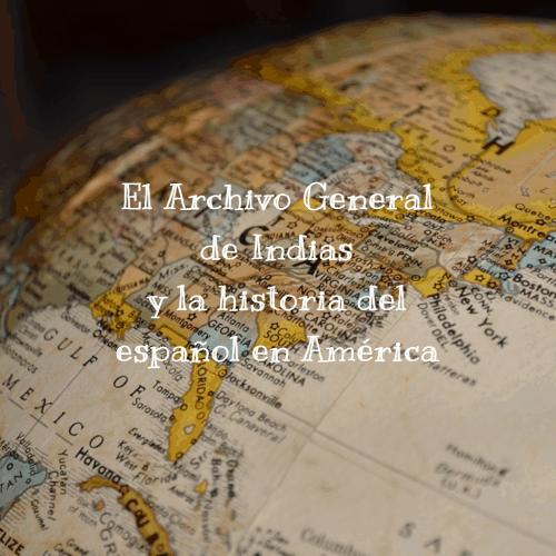 El Archivo General de Indias y la historia del español en América