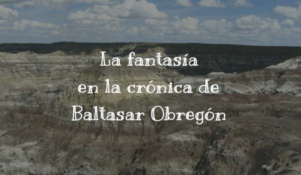 La fantasía en la crónica de Baltasar Obregón