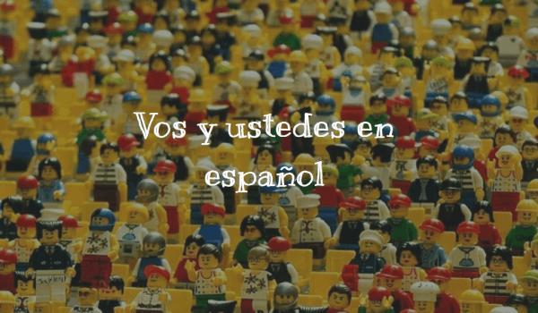 Vos y ustedes en español