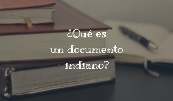 ¿Qué es un documento indiano?