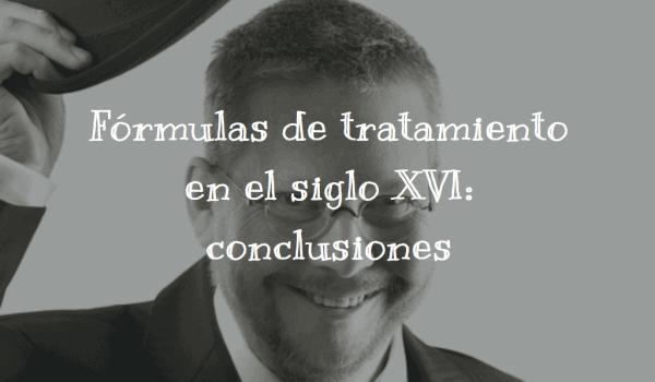 Fórmulas de tratamiento en el siglo XVI (y VIII): conclusiones