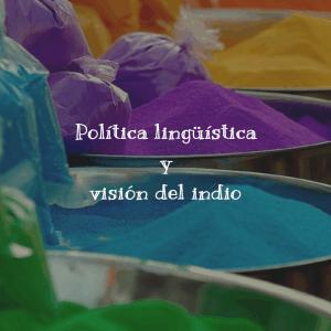 Política lingüística y visión del indio