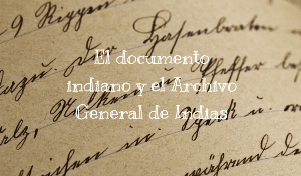 El documento indiano y el Archivo General de Indias