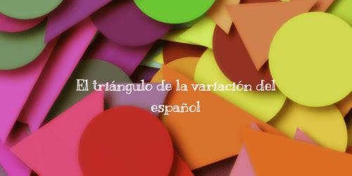 El triángulo de la variación del español