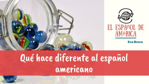 10-La variación en la lengua_ qué hace diferente al español americano