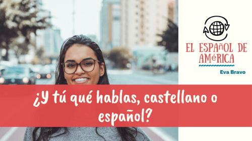 14-¿Y tú qué hablas, castellano o español? (parte 1)