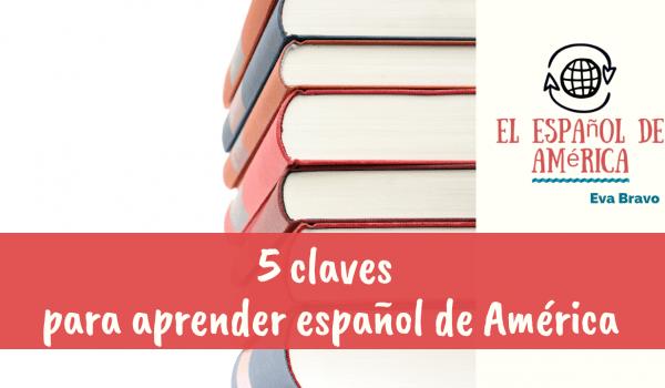 16-5 claves para aprender español de América