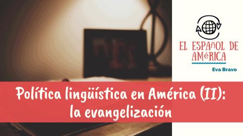 19-Política lingüística en América (II)_ la evangelización