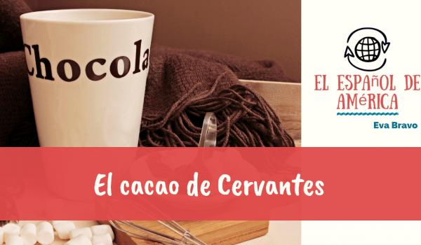20-El cacao de Cervantes