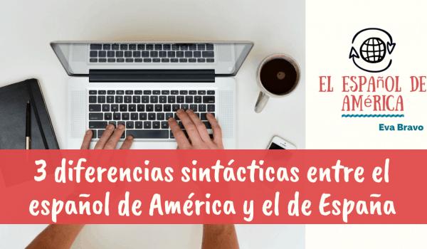 27-3 diferencias sintácticas entre el español de América y el de España