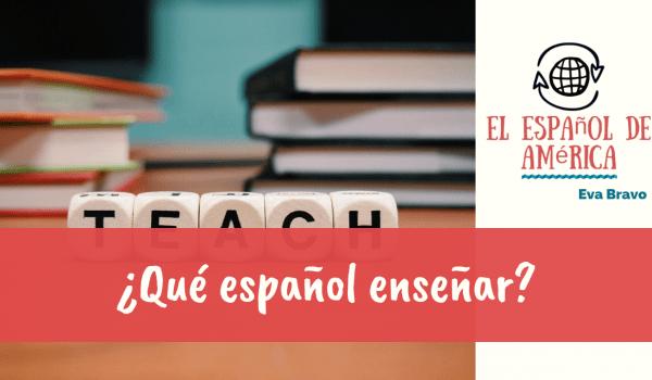 34-¿Qué español enseñar?